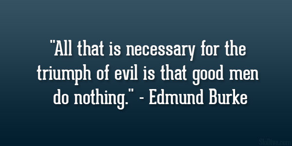 Evil is Powerless if the Good are Unafraid!