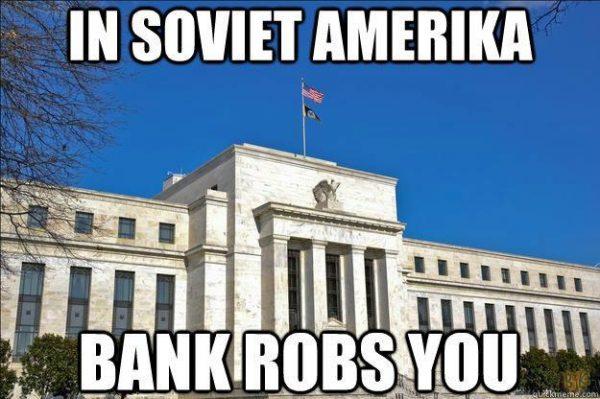 Proof That the U.S. Financial System is a Criminal Enterprise Operation SovietAmerikaBankRobsYou-600x399