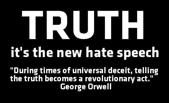 truth-its-the-new-hate-speech-during-times-of-universal-deceit-telling-the-truth-becomes-a-revolutionary-act-george-orwell