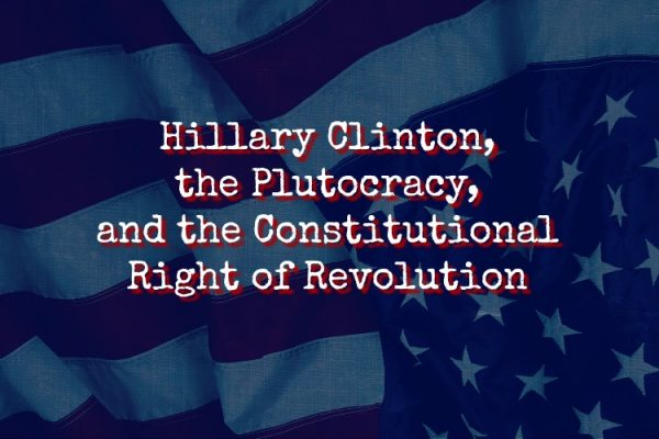 Hillary-Clinton-the-Plutocracy-and-the-Constitutional-Right-of-Revolution