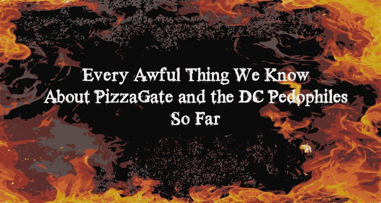 Every Awful Thing We Know About PizzaGate and the DC Pedophiles So Far