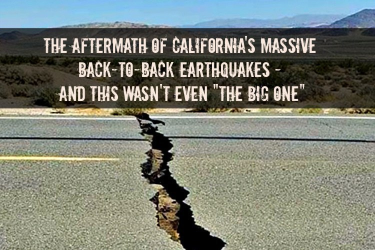 "The AFTERMATH of California's Massive Back-to-Back Earthquakes – And This Wasn't Even ""The Big One"""