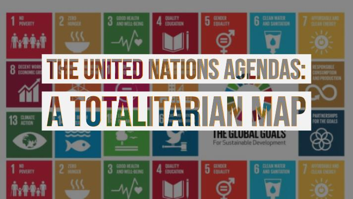 Connecting the Dots of the UN Agendas to a Totalitarian State