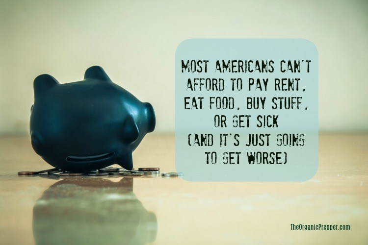 Most Americans Can't Afford to Pay Rent, Eat Food, Buy Stuff, or Get Sick (And It's Just Going to Get WORSE)